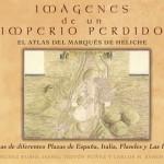 Un trabajo impresionante: Imágenes de un Imperio Perdido. El Atlas del Marqués de Heliche